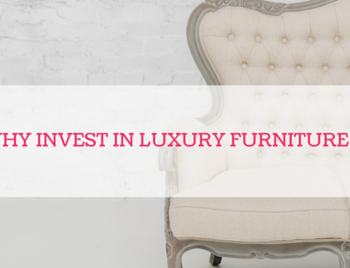Why invest in luxury furniture ?